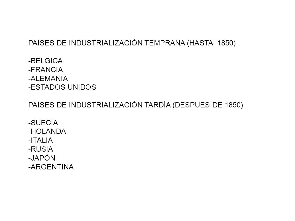 PAISES DE INDUSTRIALIZACIÓN TEMPRANA (HASTA 1850) -BELGICA -FRANCIA -ALEMANIA -ESTADOS UNIDOS PAISES DE INDUSTRIALIZACIÓN TARDÍA (DESPUES DE 1850) -SU