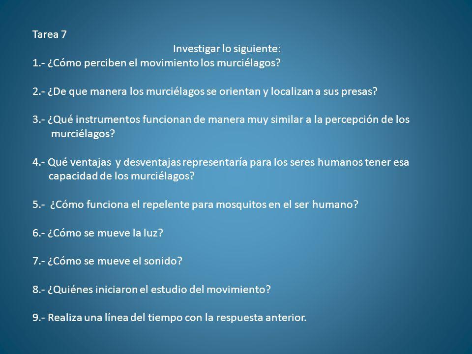 Tarea 7 Investigar lo siguiente: 1.- ¿Cómo perciben el movimiento los murciélagos? 2.- ¿De que manera los murciélagos se orientan y localizan a sus pr