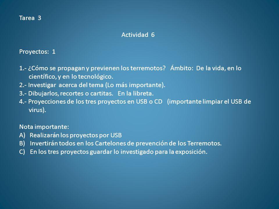 Tarea 3 Actividad 6 Proyectos: 1 1.- ¿Cómo se propagan y previenen los terremotos? Ámbito: De la vida, en lo científico, y en lo tecnológico. 2.- Inve