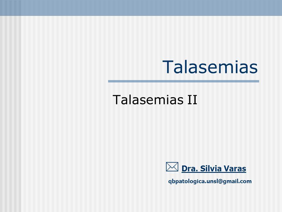 Talasemias Dra. Silvia Varas qbpatologica.unsl@gmail.com Talasemias II