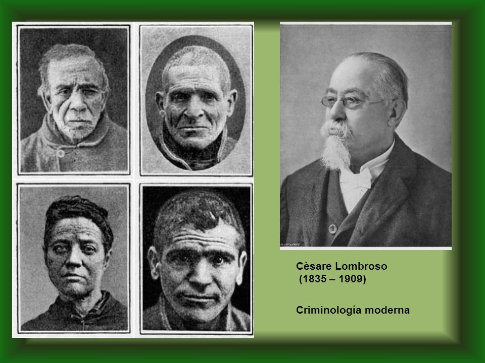 Cèsare Lombroso (1835 – 1909) Criminología moderna