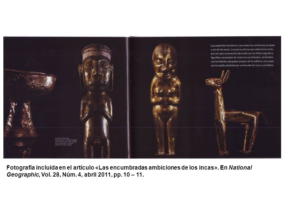 Fotografía incluida en el artículo «Las encumbradas ambiciones de los incas». En National Geographic, Vol. 28, Núm. 4, abril 2011, pp. 10 – 11.