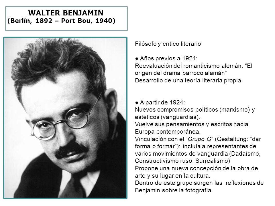WALTER BENJAMIN (Berlín, 1892 – Port Bou, 1940) Filósofo y crítico literario Años previos a 1924: Reevaluación del romanticismo alemán: El origen del