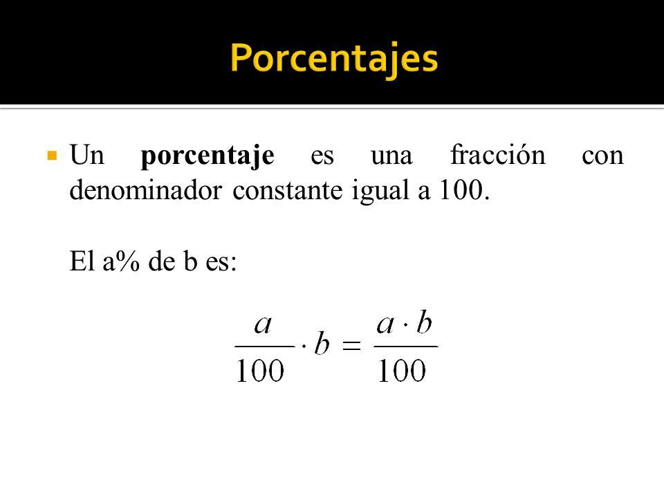 Un porcentaje es una fracción con denominador constante igual a 100. El a% de b es: