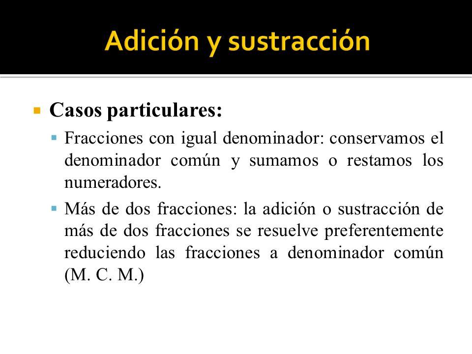 Casos particulares: Fracciones con igual denominador: conservamos el denominador común y sumamos o restamos los numeradores. Más de dos fracciones: la
