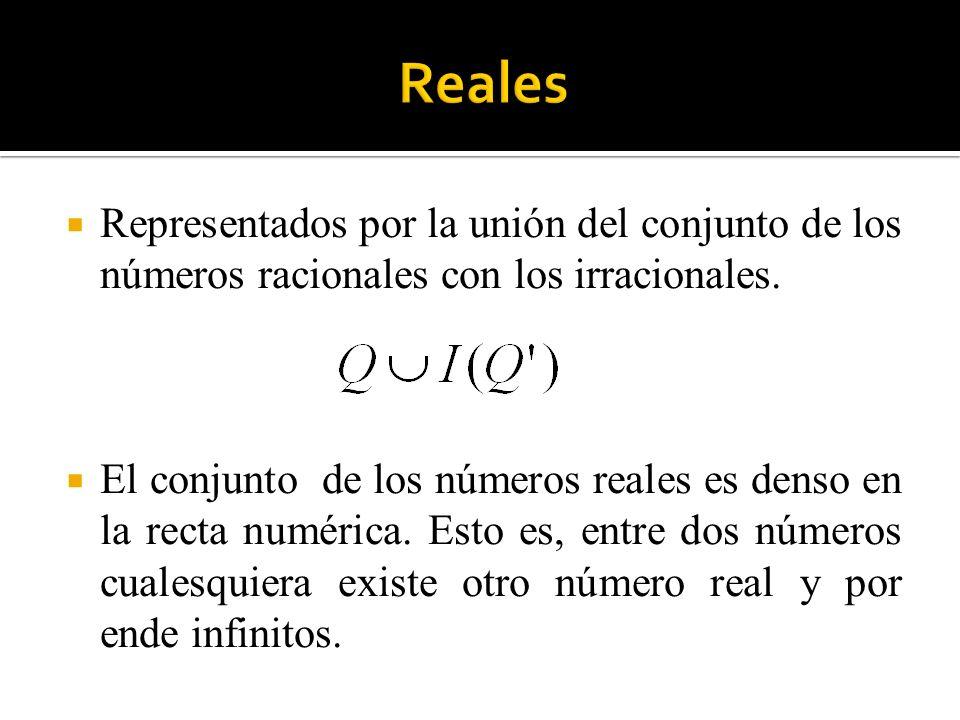Representados por la unión del conjunto de los números racionales con los irracionales. El conjunto de los números reales es denso en la recta numéric