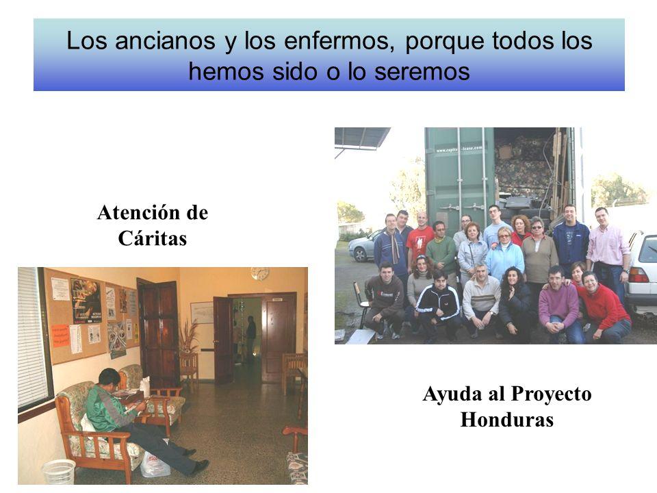Los ancianos y los enfermos, porque todos los hemos sido o lo seremos Ayuda al Proyecto Honduras Atención de Cáritas