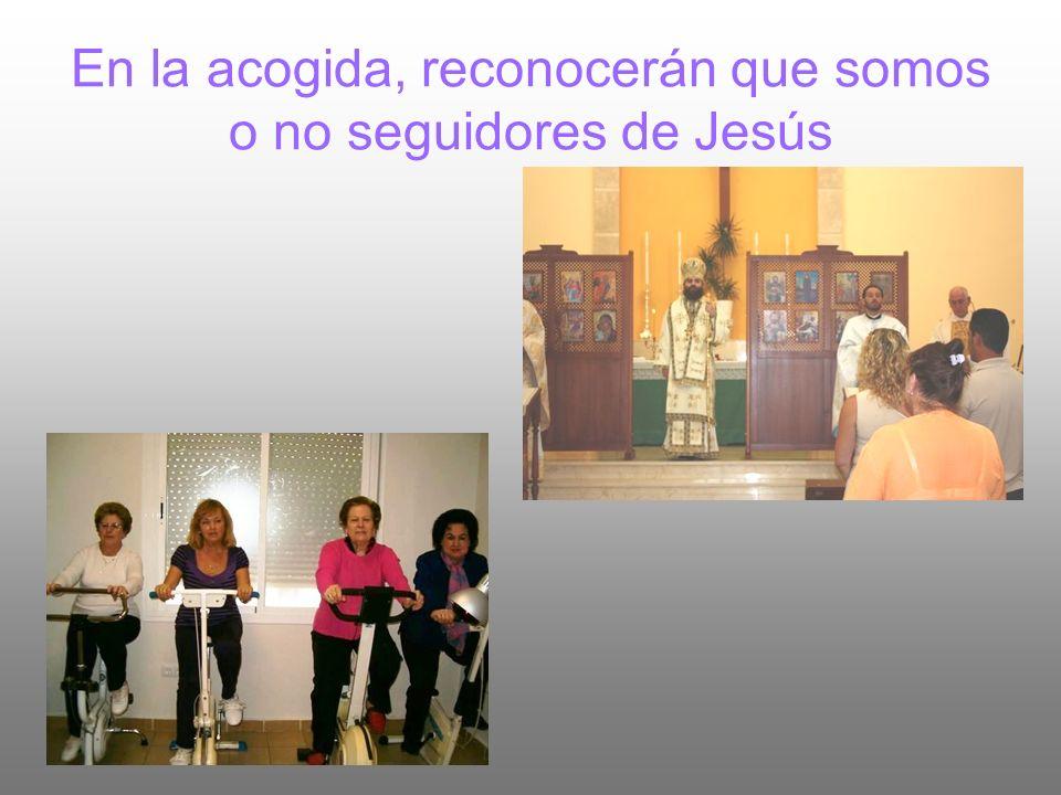 En la acogida, reconocerán que somos o no seguidores de Jesús