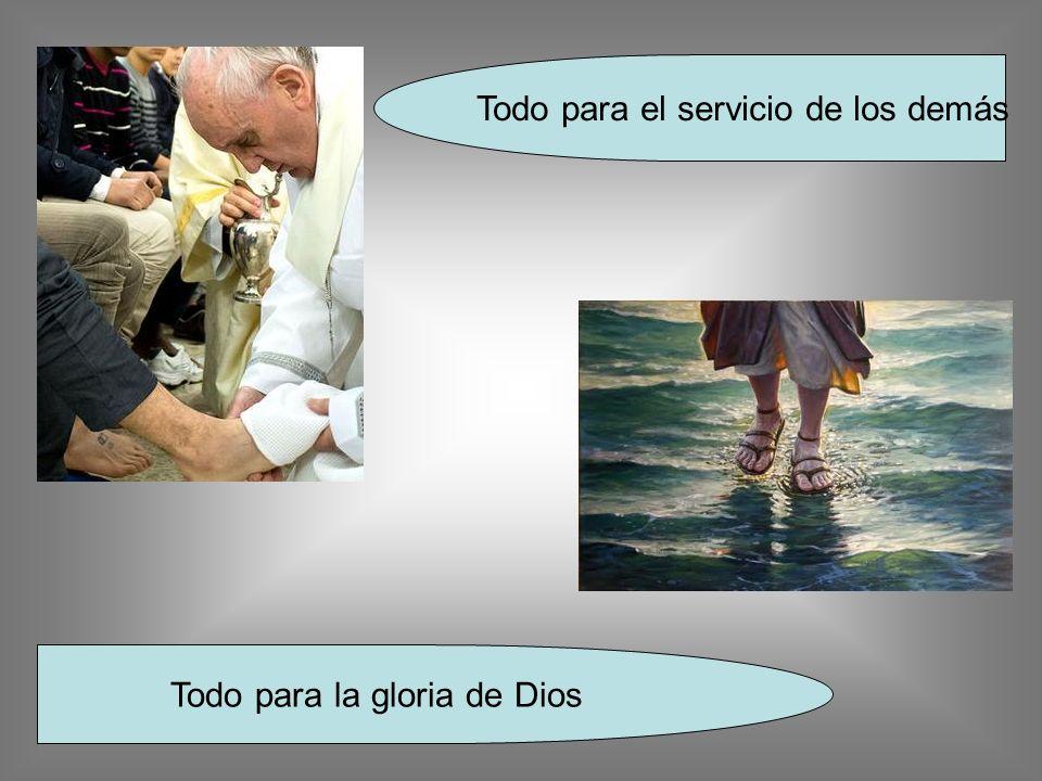 Todo para la gloria de Dios Todo para el servicio de los demás