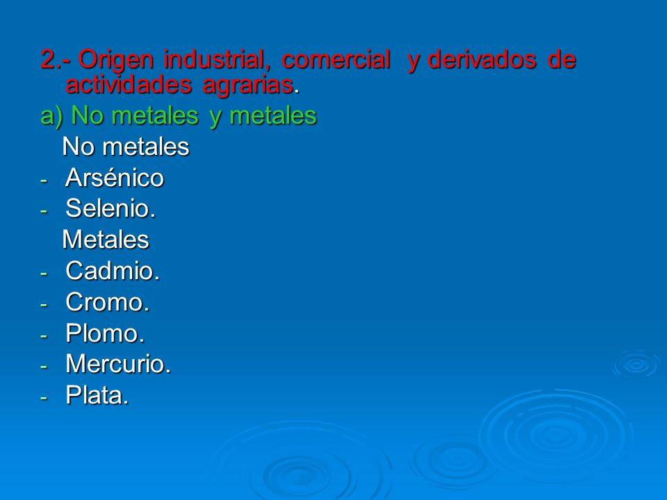 2.- Origen industrial, comercial y derivados de actividades agrarias. a) No metales y metales No metales No metales - Arsénico - Selenio. Metales Meta