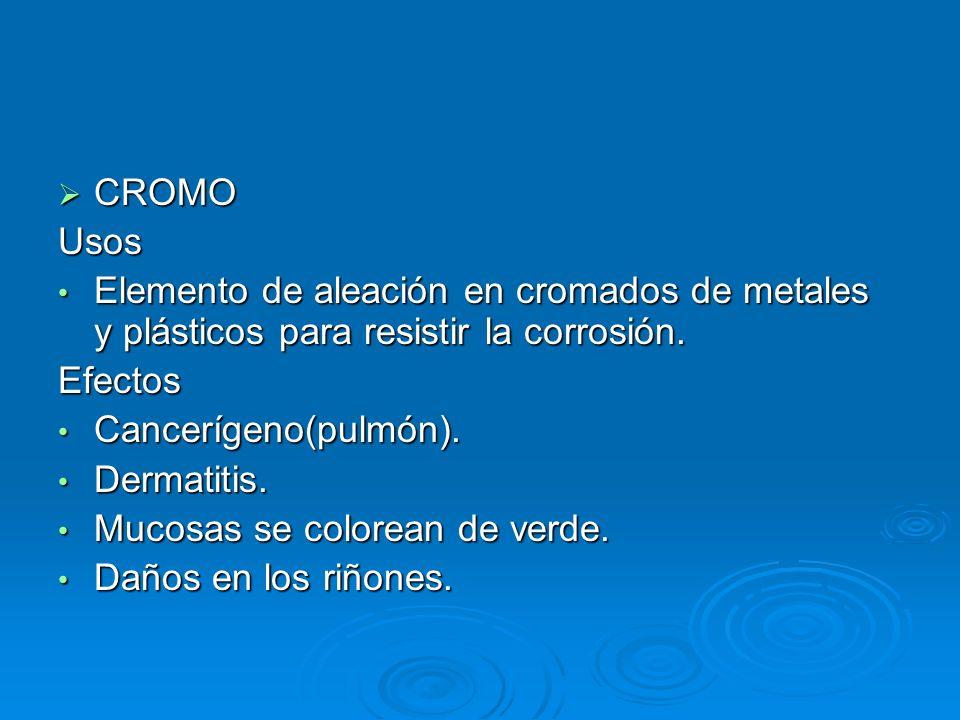 CROMO CROMOUsos Elemento de aleación en cromados de metales y plásticos para resistir la corrosión. Elemento de aleación en cromados de metales y plás