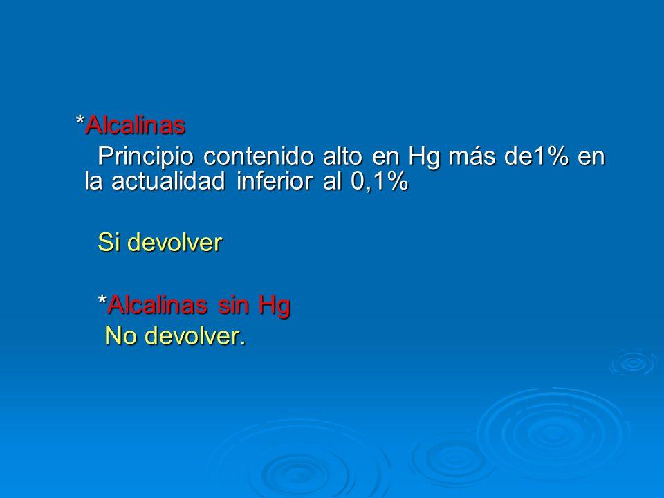 *Alcalinas *Alcalinas Principio contenido alto en Hg más de1% en la actualidad inferior al 0,1% Principio contenido alto en Hg más de1% en la actualid