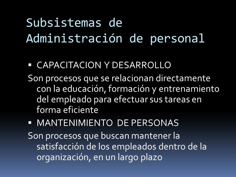 Subsistemas de Administración de personal CAPACITACION Y DESARROLLO Son procesos que se relacionan directamente con la educación, formación y entrenam