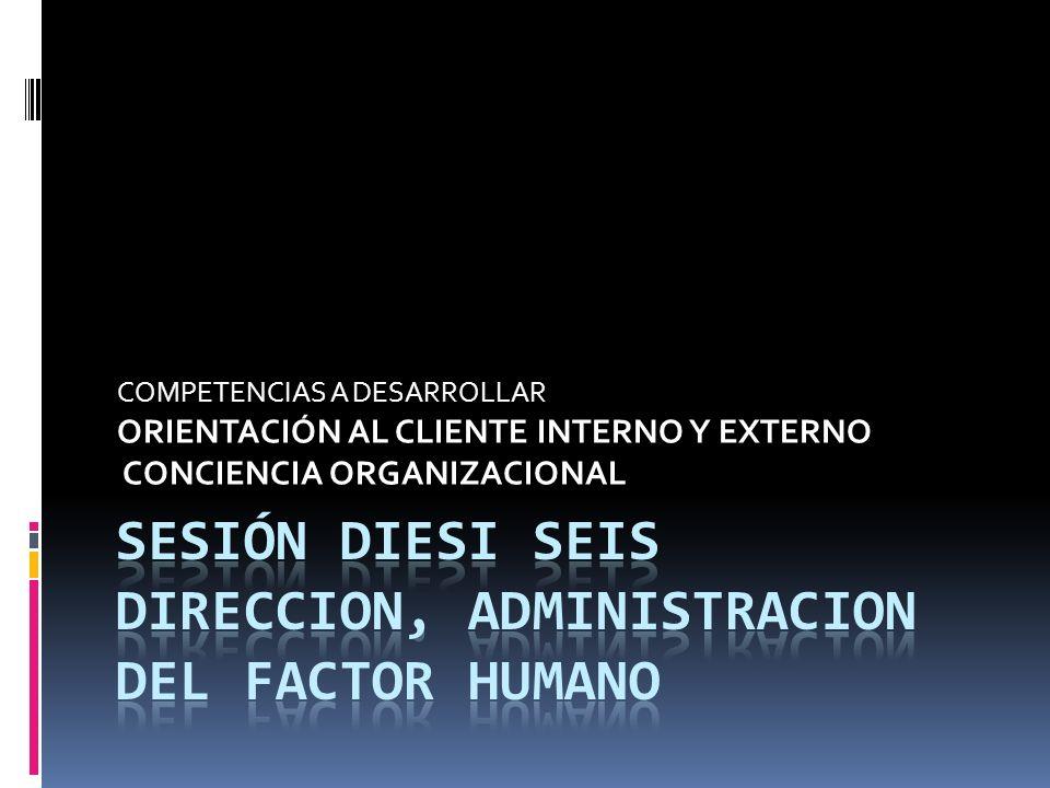 COMPETENCIAS A DESARROLLAR ORIENTACIÓN AL CLIENTE INTERNO Y EXTERNO CONCIENCIA ORGANIZACIONAL
