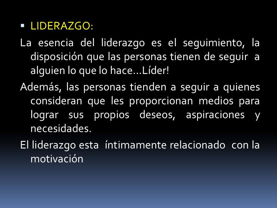 LIDERAZGO: La esencia del liderazgo es el seguimiento, la disposición que las personas tienen de seguir a alguien lo que lo hace…Líder! Además, las pe