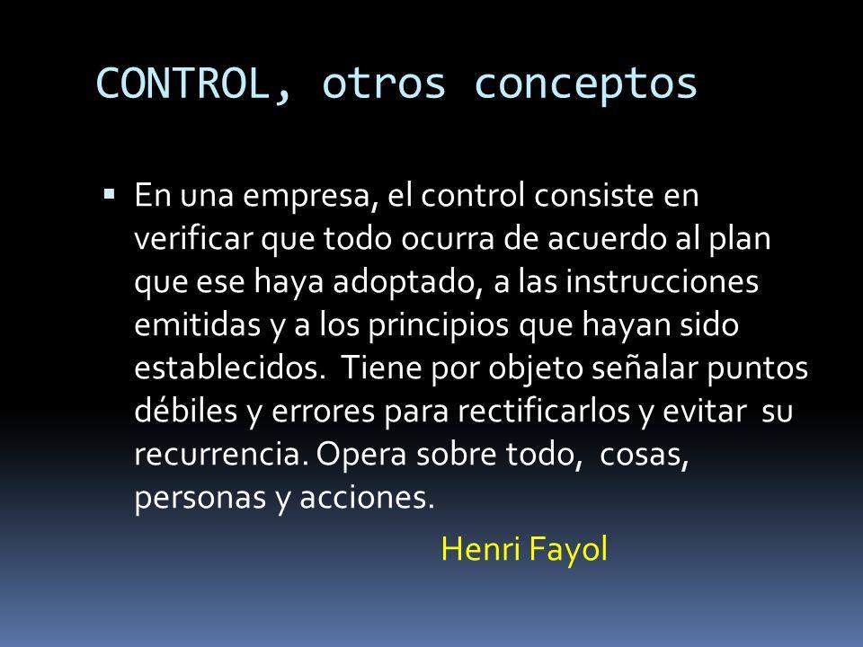 CONTROL, otros conceptos En una empresa, el control consiste en verificar que todo ocurra de acuerdo al plan que ese haya adoptado, a las instruccione