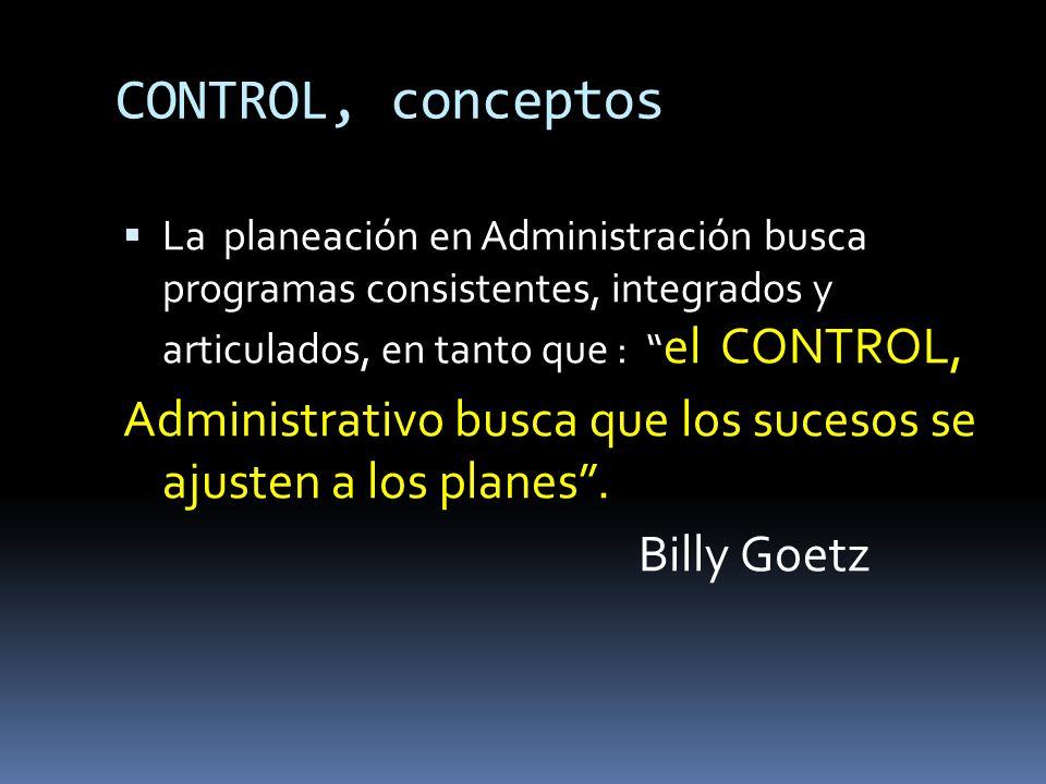 CONTROL, conceptos La planeación en Administración busca programas consistentes, integrados y articulados, en tanto que : el CONTROL, Administrativo b
