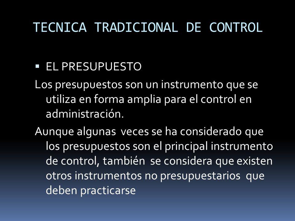 TECNICA TRADICIONAL DE CONTROL EL PRESUPUESTO Los presupuestos son un instrumento que se utiliza en forma amplia para el control en administración. Au