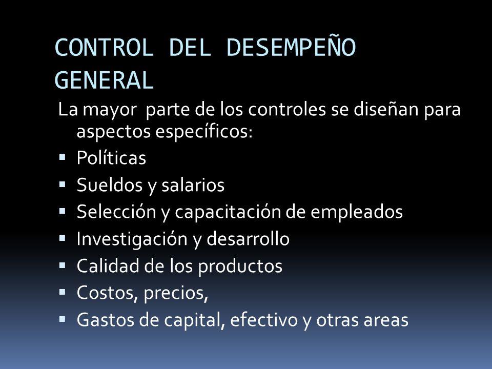 CONTROL DEL DESEMPEÑO GENERAL La mayor parte de los controles se diseñan para aspectos específicos: Políticas Sueldos y salarios Selección y capacitac