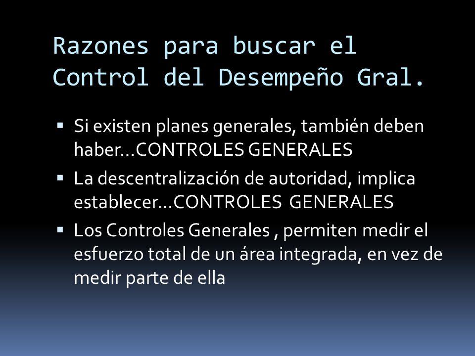 Razones para buscar el Control del Desempeño Gral. Si existen planes generales, también deben haber…CONTROLES GENERALES La descentralización de autori