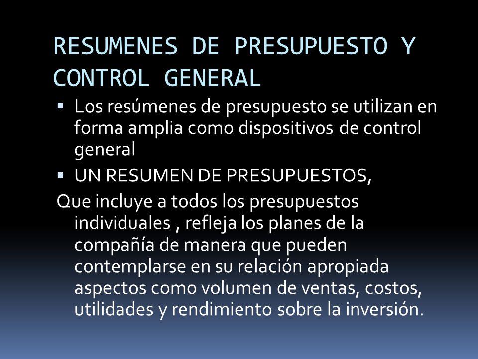 RESUMENES DE PRESUPUESTO Y CONTROL GENERAL Los resúmenes de presupuesto se utilizan en forma amplia como dispositivos de control general UN RESUMEN DE