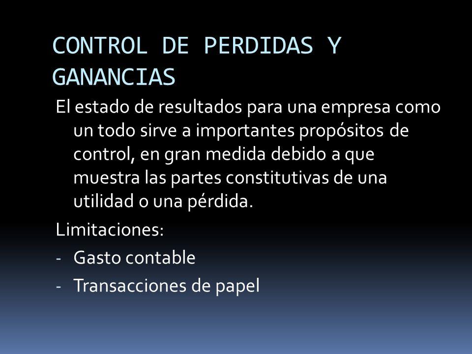 CONTROL DE PERDIDAS Y GANANCIAS El estado de resultados para una empresa como un todo sirve a importantes propósitos de control, en gran medida debido