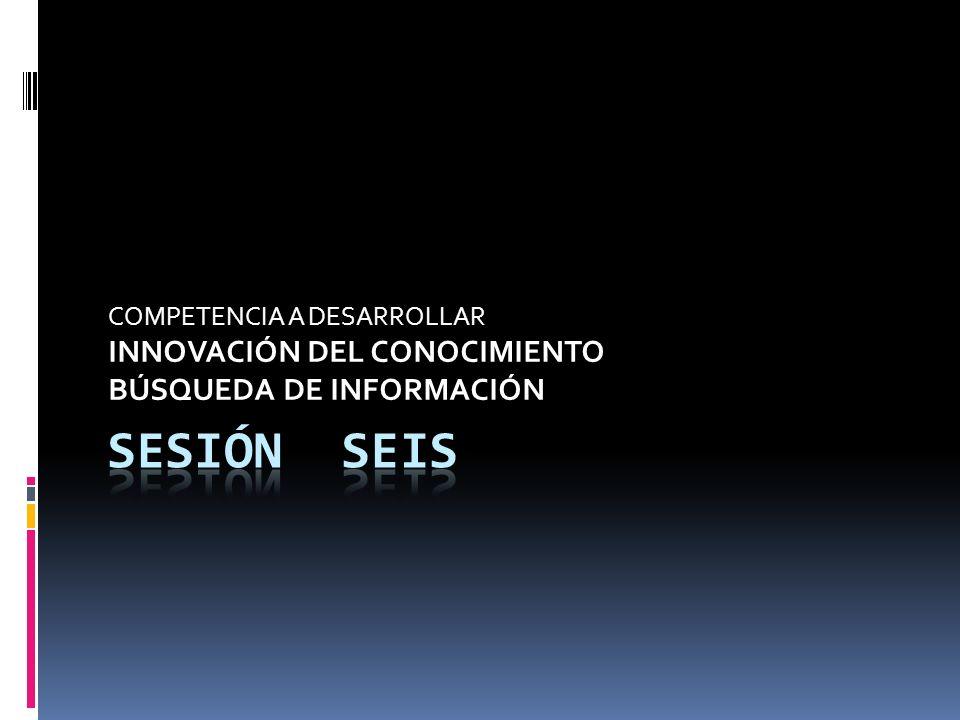 COMPETENCIA A DESARROLLAR INNOVACIÓN DEL CONOCIMIENTO BÚSQUEDA DE INFORMACIÓN
