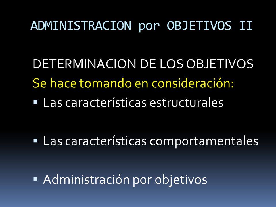 ADMINISTRACION por OBJETIVOS II DETERMINACION DE LOS OBJETIVOS Se hace tomando en consideración: Las características estructurales Las características