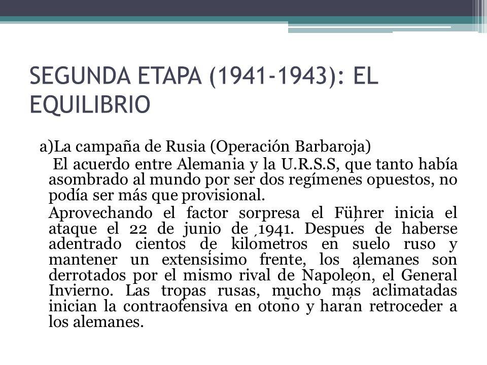 SEGUNDA ETAPA (1941-1943): EL EQUILIBRIO a)La campaña de Rusia (Operación Barbaroja) El acuerdo entre Alemania y la U.R.S.S, que tanto había asombrado