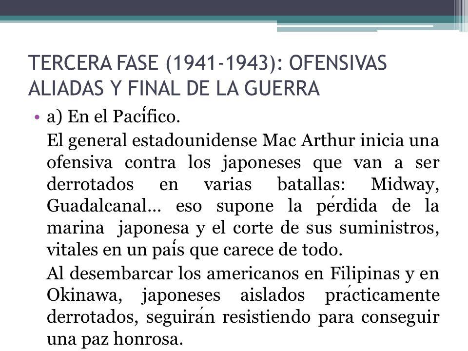 TERCERA FASE (1941-1943): OFENSIVAS ALIADAS Y FINAL DE LA GUERRA a) En el Pacifico. El general estadounidense Mac Arthur inicia una ofensiva contra lo