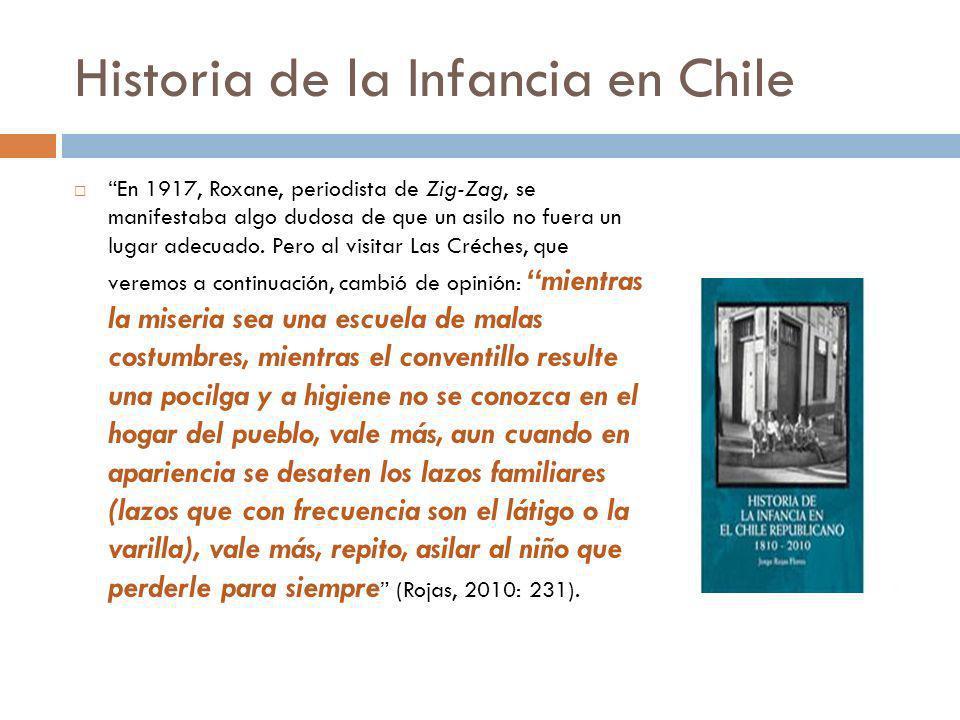 Historia de la Infancia en Chile En 1917, Roxane, periodista de Zig-Zag, se manifestaba algo dudosa de que un asilo no fuera un lugar adecuado. Pero a