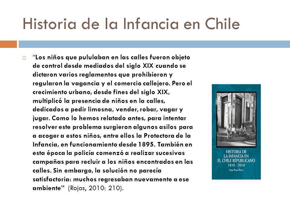 Historia de la Infancia en Chile Los niños que pululaban en las calles fueron objeto de control desde mediados del siglo XIX cuando se dictaron varios