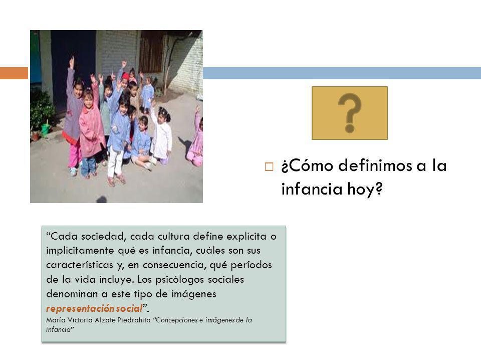 ¿Cómo definimos a la infancia hoy? Cada sociedad, cada cultura define explícita o implícitamente qué es infancia, cuáles son sus características y, en