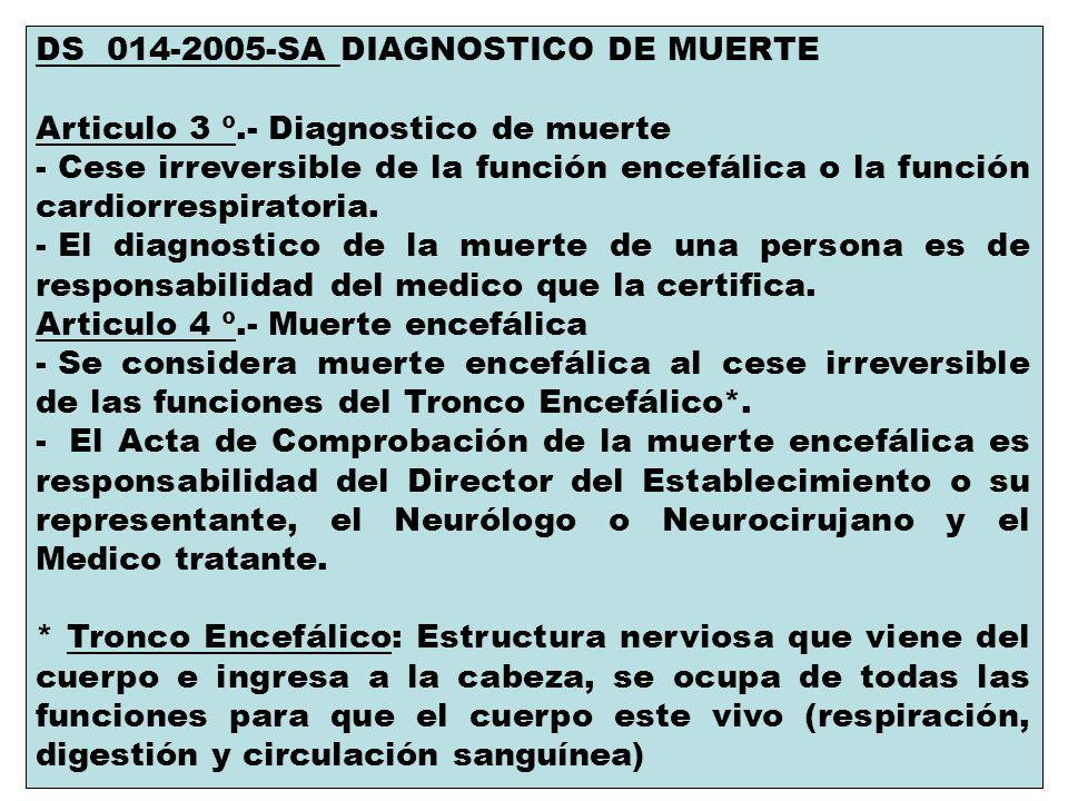 DS 014-2005-SA DIAGNOSTICO DE MUERTE Articulo 3 º.- Diagnostico de muerte - Cese irreversible de la función encefálica o la función cardiorrespiratori