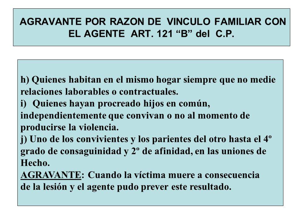 AGRAVANTE POR RAZON DE VINCULO FAMILIAR CON EL AGENTE ART. 121 B del C.P. h) Quienes habitan en el mismo hogar siempre que no medie relaciones laborab