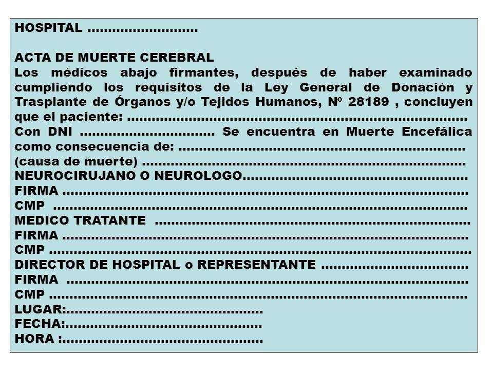 HOSPITAL........................... ACTA DE MUERTE CEREBRAL Los médicos abajo firmantes, después de haber examinado cumpliendo los requisitos de la Le