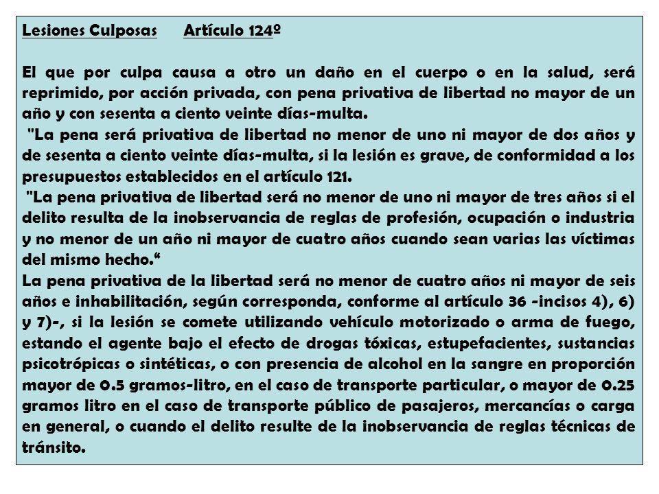 Lesiones Culposas Artículo 124º El que por culpa causa a otro un daño en el cuerpo o en la salud, será reprimido, por acción privada, con pena privati
