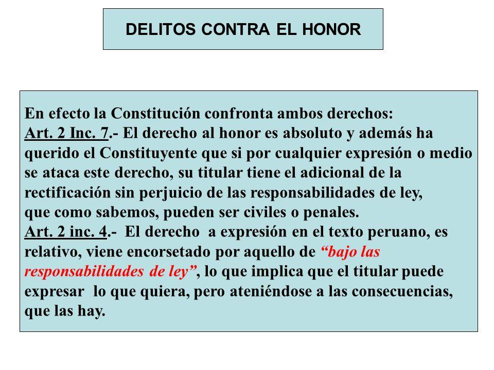 DELITOS CONTRA EL HONOR En efecto la Constitución confronta ambos derechos: Art. 2 Inc. 7.- El derecho al honor es absoluto y además ha querido el Con