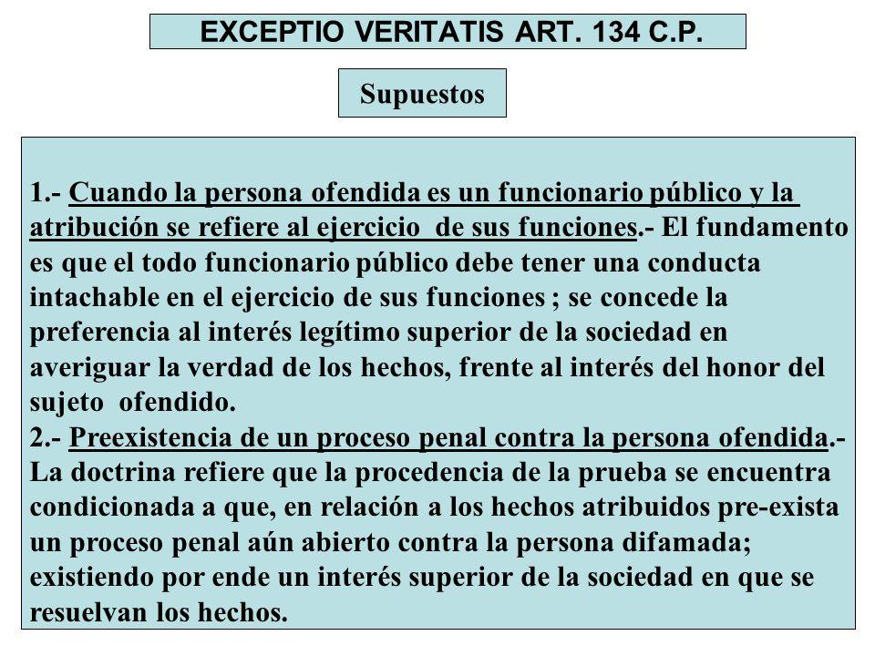 EXCEPTIO VERITATIS ART. 134 C.P. Supuestos 1.- Cuando la persona ofendida es un funcionario público y la atribución se refiere al ejercicio de sus fun
