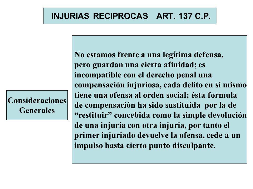 INJURIAS RECIPROCAS ART. 137 C.P. Consideraciones Generales No estamos frente a una legítima defensa, pero guardan una cierta afinidad; es incompatibl