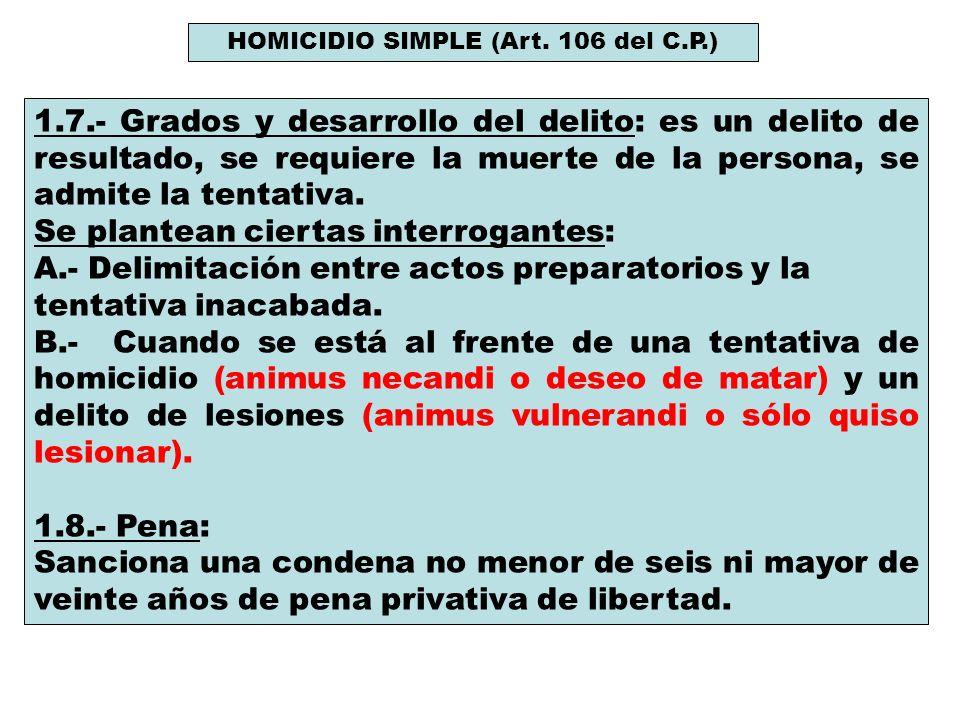 1.7.- Grados y desarrollo del delito: es un delito de resultado, se requiere la muerte de la persona, se admite la tentativa. Se plantean ciertas inte