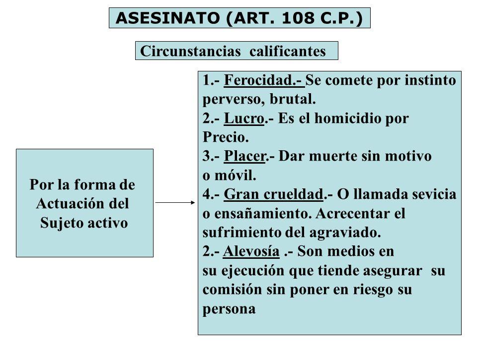ASESINATO (ART. 108 C.P.) Circunstancias calificantes Por la forma de Actuación del Sujeto activo 1.- Ferocidad.- Se comete por instinto perverso, bru