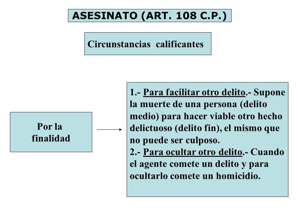 ASESINATO (ART. 108 C.P.) Circunstancias calificantes Por la finalidad 1.- Para facilitar otro delito.- Supone la muerte de una persona (delito medio)