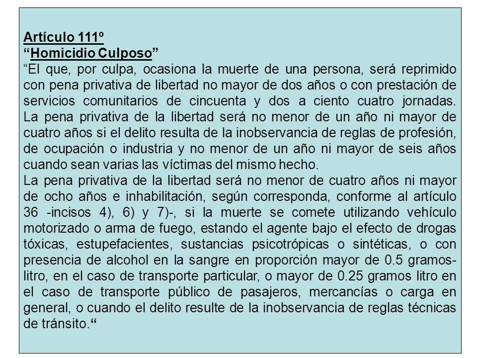Artículo 111º Homicidio Culposo El que, por culpa, ocasiona la muerte de una persona, será reprimido con pena privativa de libertad no mayor de dos añ