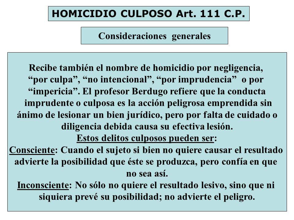 HOMICIDIO CULPOSO Art. 111 C.P. Consideraciones generales Recibe también el nombre de homicidio por negligencia, por culpa, no intencional, por imprud