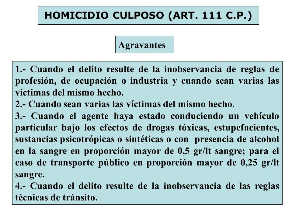HOMICIDIO CULPOSO (ART. 111 C.P.) Agravantes 1.- Cuando el delito resulte de la inobservancia de reglas de profesión, de ocupación o industria y cuand