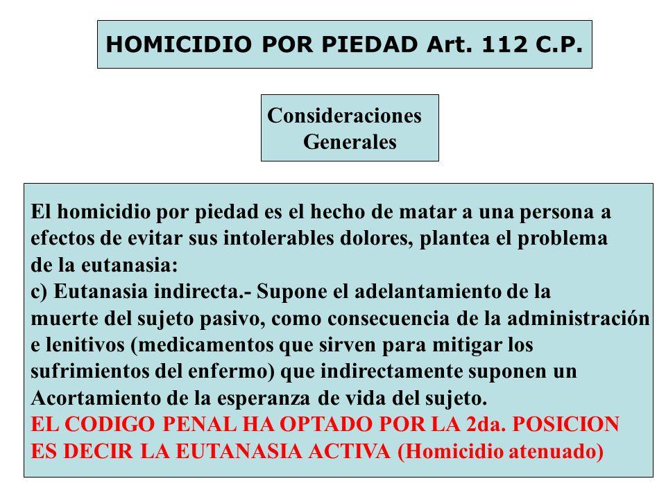 HOMICIDIO POR PIEDAD Art. 112 C.P. Consideraciones Generales El homicidio por piedad es el hecho de matar a una persona a efectos de evitar sus intole