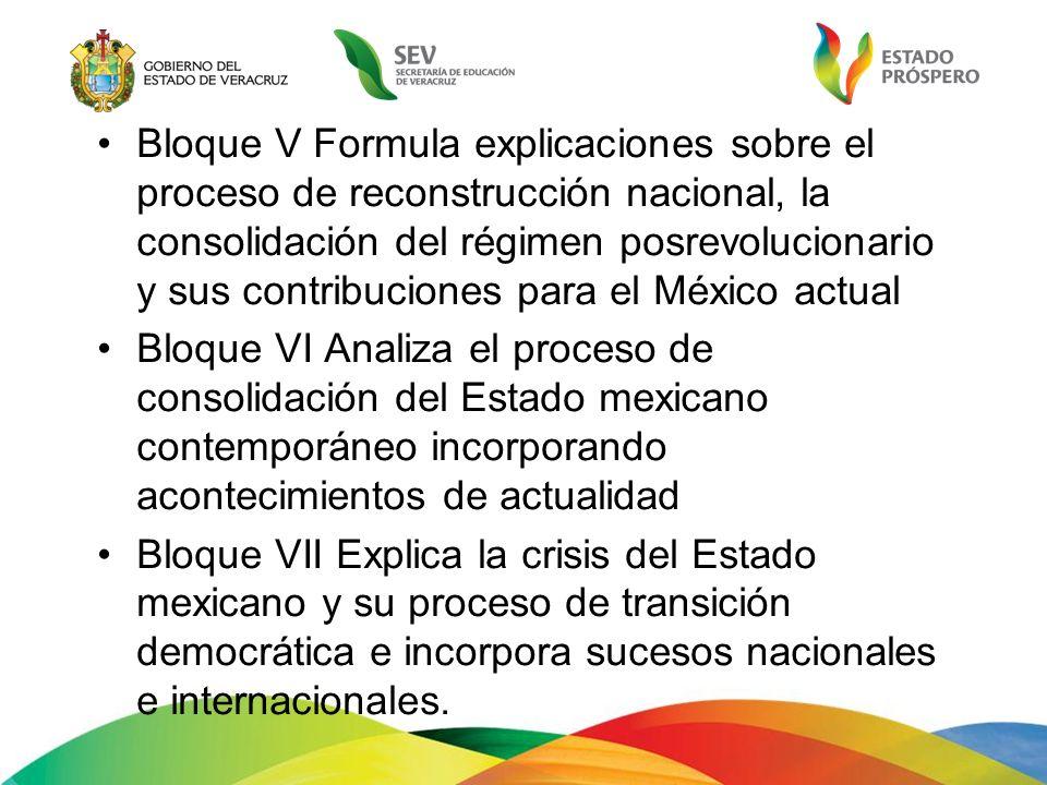 Bloque V Formula explicaciones sobre el proceso de reconstrucción nacional, la consolidación del régimen posrevolucionario y sus contribuciones para e