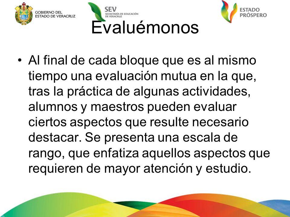 Evaluémonos Al final de cada bloque que es al mismo tiempo una evaluación mutua en la que, tras la práctica de algunas actividades, alumnos y maestros