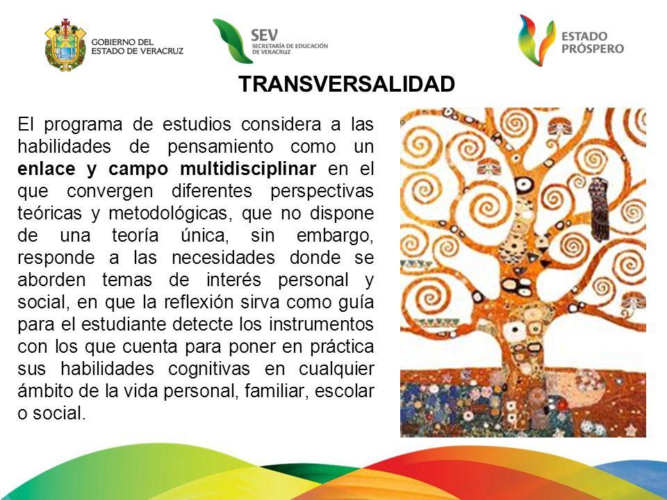 TRANSVERSALIDAD El programa de estudios considera a las habilidades de pensamiento como un enlace y campo multidisciplinar en el que convergen diferen